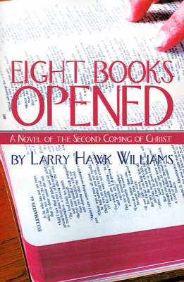 Eight Books Opened: A Novel of the Second Coming of Christ