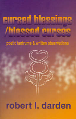 Cursed Blessings/Blessed Curses: Poetic Tantrums & Written Observations