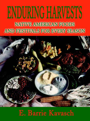 Enduring Harvests: Native American Foods and Festivals for Every Season