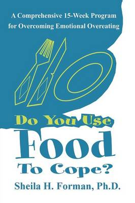 Do You Use Food to Cope?: A Comprehensive 15-Week Program for Overcoming Emotional Overeating