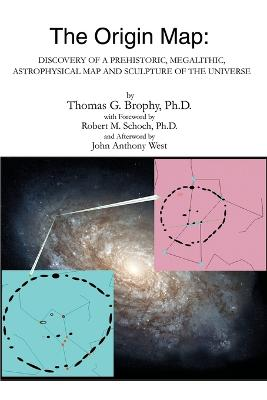The Origin Map: Discovery of a Prehistoric, Megalithic, Astrophysical Map and Sculpture of the Universe