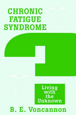 Chronic Fatigue Syndrome: Living with the Unknown