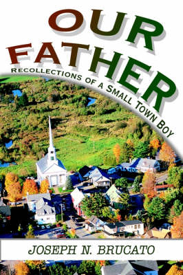 Our Father: Recollections of a Small Town Boy