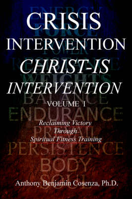 Crisis Intervention Christ-Is Intervention: Volume I