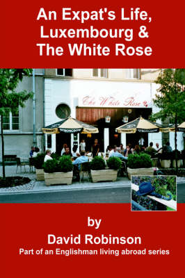 An Expat's Life, Luxembourg & the White Rose: Part of an Englishman Living Abroad Series