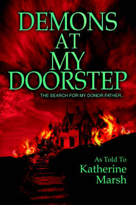 Demons at My Doorstep: The Search for My Donor Father...