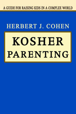 Kosher Parenting: A Guide for Raising Kids in a Complex World