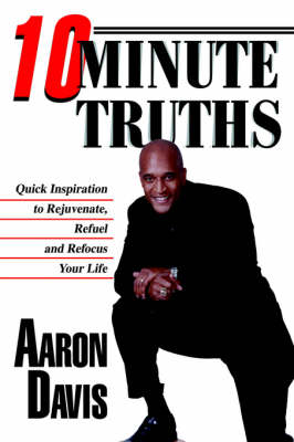10 Minute Truths: Quick Inspiration to Rejuvenate, Refuel and Refocus Your Life
