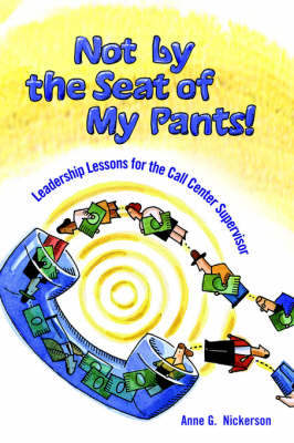 Not by the Seat of My Pants!: Leadership Lessons for the Call Center Supervisor