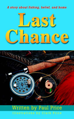 Last Chance: A Story about Fishing, Belief, and Home