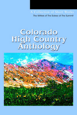 Colorado High Country Anthology: A Collection of Short Works