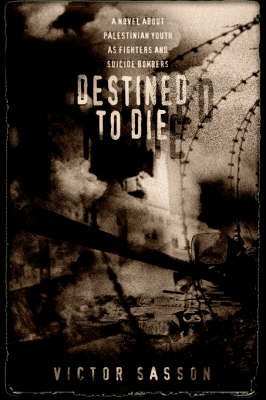 Destined to Die: A Novel about Palestinian Youth as Fighters and Suicide Bombers