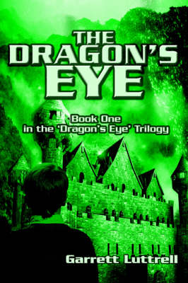 The Dragon's Eye: Book One in the 'Dragon's Eye' Trilogy
