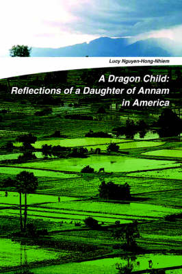 A Dragon Child: Reflections of a Daughter of Annam in America