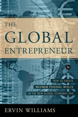 The Global Entrepreneur: How to Create Maximun Personal Wealth in the New Global Economic Era [2nd Edition]
