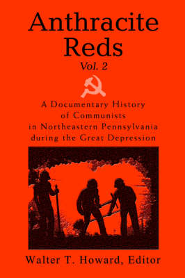 Anthracite Reds Vol. 2: A Documentary History of Communists in Northeastern Pennsylvania During the Great Depression