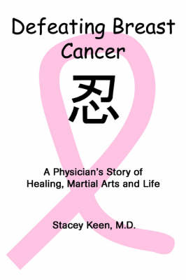 Defeating Breast Cancer: A Physician's Story of Healing, Martial Arts and Life