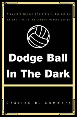 Dodge Ball in the Dark: A Lynch's Corner Short Story Collection