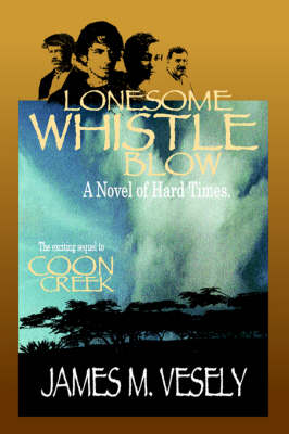 Lonesome Whistle Blow: A Novel of Hard Times