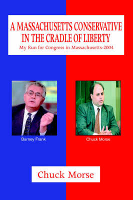 A Massachusetts Conservative in the Cradle of Liberty: My Run for Congress in Massachusetts-2004