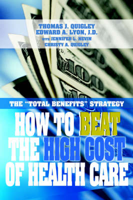 How to Beat the High Cost of Health Care: The Total Benefits Strategy