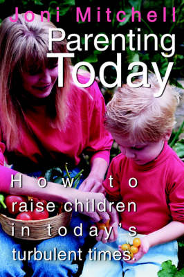 Parenting Today: How to Raise Children in Today's Turbulent Times.