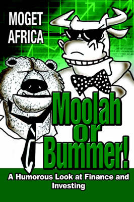 Moolah or Bummer!: A Humorous Look at Finance and Investing