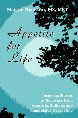Appetite for Life: Inspiring Stories of Recovery from Anorexia, Bulimia, and Compulsive Overeating