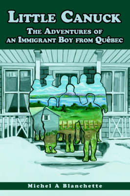 Little Canuck: The Adventures of an Immigrant Boy from Quebec