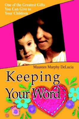 Keeping Your Word: One of the Greatest Gifts You Can Give to Your Children