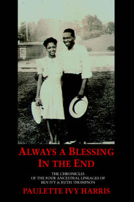 Always a Blessing in the End: The Chronicles of the Four Ancestral Lineages of Ben Ivy & Ruth Thompson