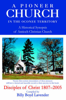 A Pioneer Church in the Oconee Territory: A Historical Synopsis of Antioch Christian Church