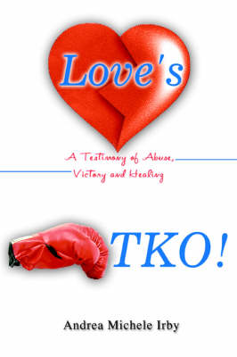 Love's TKO!: A Testimony of Abuse, Victory and Healing