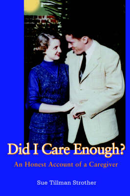 Did I Care Enough?: An Honest Account of a Caregiver
