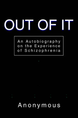 Out of It: An Autobiography on the Experience of Schizophrenia