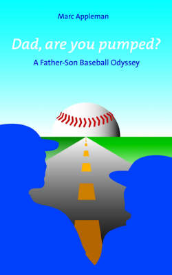 Dad, Are You Pumped?: A Father-Son Baseball Odyssey