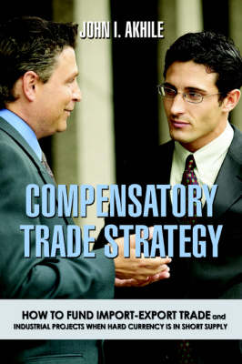 Compensatory Trade Strategy: How to Fund Import-Export Trade and Industrial Projects When Hard Currency Is in Short Supply