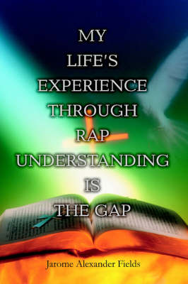 My Life's Experience Through Rap Understanding Is the Gap