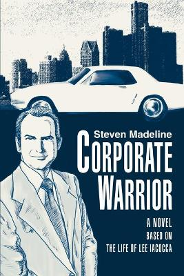 Corporate Warrior: A Novel Based on the Life of Lee Iacocca