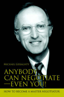 Anybody Can Negotiate--Even You!: How to Become a Master Negotiator