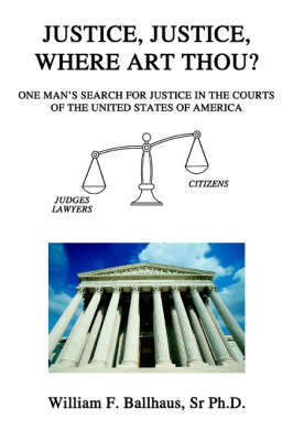 Justice, Justice, Where Art Thou?: One Man's Search for Justice in the Courts of the United States of America