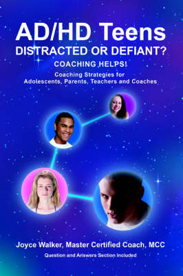 Ad/HD Teens: Distracted or Defiant?: Coaching Helps!