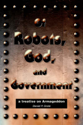 Of Robots, God, and Government: A Treatise on Armageddon