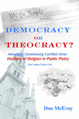 Democracy or Theocracy?: America's Continuing Conflict Over the Role of Religion in Public Policy