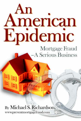 An American Epidemic: Mortgage Fraud--A Serious Business
