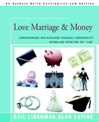 Love Marriage & Money: Understanding and Achieving Financial Compatibility Before--And After--You Say I Do