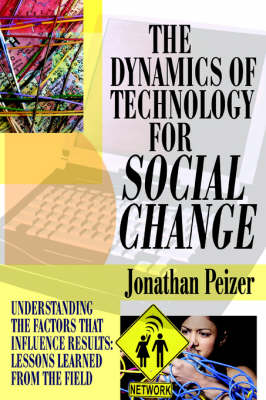 The Dynamics of Technology for Social Change: Understanding the Factors that Influence Results: Lessons Learned from the Field