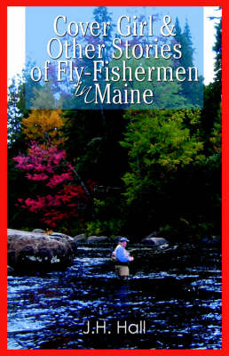 Cover Girl & Other Stories of Fly-Fishermen in Maine