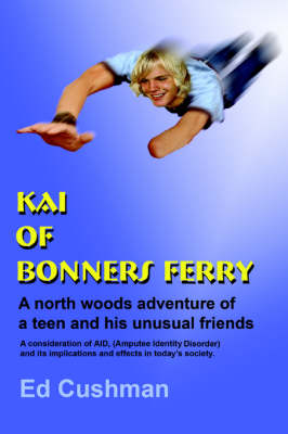 Kai of Bonners Ferry: A North Woods Adventure of a Teen and His Unusual Friends