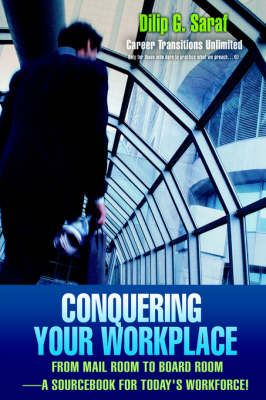 Conquering Your Workplace: From Mail Room to Board Room-A Sourcebook for Today's Workforce!